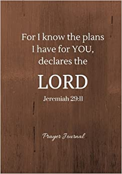 For I know the plans I have for YOU, declares the LORD: Jeremiah 29:11 Prayer Journal Notebook With Prompts: Volume 40 (Elite Prayer Journal)