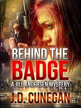 Behind the Badge (Jill Andersen Series Book 3) by [Cunegan, J.D.]