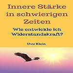 Innere Stärke in schwierigen Zeiten [Inner Strength in Difficult Times: How Do I Develop Resistance?]: Wie entwickle ich Widerstandskraft? | Uwe Klein