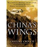 China's Wings: War, Intrigue, Romance, and Adventure in the Middle Kingdom During the Golden Age of Flight (Hardback) - Common