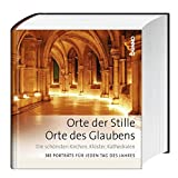 Orte der Stille, Orte des Glaubens: Die schönsten Kirchen, Klöster, Kathedralen 365 Porträts für jeden Tag des Jahres