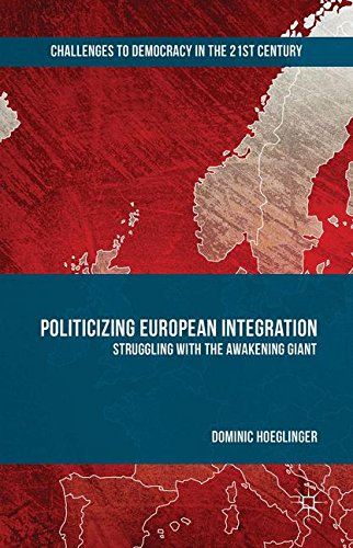 Politicizing European Integration: Struggling with the Awakening Giant (Challenges to Democracy in the 21st Century)