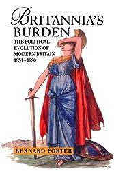 Britannia's Burden: Political Evolution of Modern Brit 18 EA          1 PPR: Political Evolution of Modern Britain, 1851-1990 (Hodder Arnold Publication)