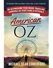 American OZ: An Astonishing Year in Traveling Carnivals at State Fairs & Festivals: Hitchhiking From California to New York, Alaska to Mexico