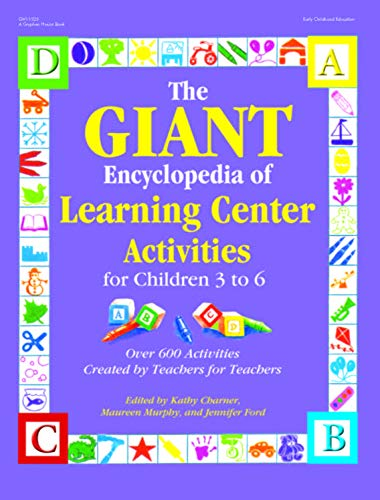 The GIANT Encyclopedia of Learning Center Activities for Children 3 to 6: Over 600 Activities Created by Teachers for Teachers (The GIANT Series) Early Learning Center Books