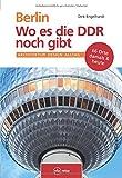 Berlin – Wo es die DDR noch gibt: Architektur, Design, Alltag