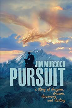Pursuit: A story of dragons, dreams, discovery and destiny (Dragons and Visions Book 1) by [Murdoch, Jim]
