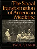 Image de The Social Transformation of American Medicine: The Rise Of A Sovereign Profession And The Making Of A Vast Industry