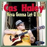 Cas Haley - Neva Gonna Let You Go EP