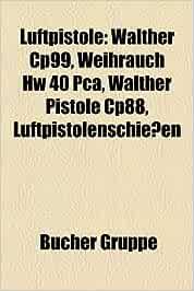 Luftpistole: Walther Cp99, Weihrauch Hw 40 Pca, Walther Pistole Cp88, Luftpistolenschiessen