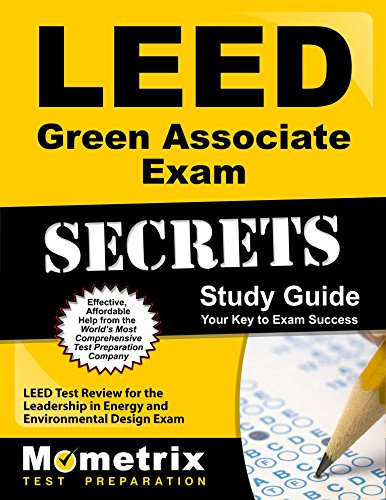 LEED Green Associate Exam Secrets Study Guide: LEED Test Review for the Leadership in Energy and Environmental Design Exam (Mometrix Secrets Study Guides)