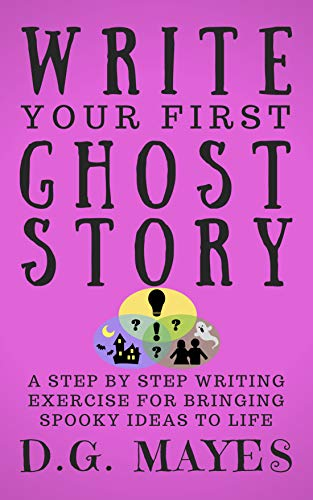 Write Your First Ghost Story: A Step by Step Writing Exercise for Bringing Spooky Ideas to Life for $<!---->