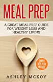 Meal Prep: A Great Meal Prep Guide For Weight Loss And Clean Eating
