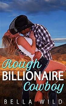 Rough Billionaire Cowboy (Alpha Billionaire Short Reads Romance Book 1) by [Wild, Bella]