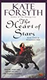 The Heart of Stars, Kate Forsyth, 0451461444
