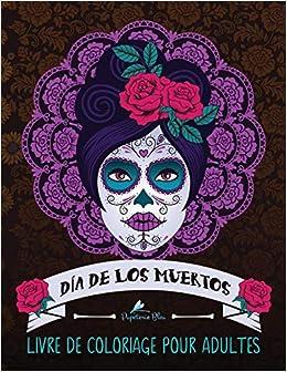 Book's Cover of Dia de los muertos: Livre de coloriage pour adultes: Le Jour des Morts (Français) Broché – 6 mai 2017