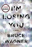I'm Losing You, Bruce Wagner, 0452299047