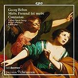 Georg Böhm: Mein Freund ist mein / Vier Kantaten
