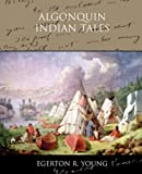 Algonquin Indian Tales, W. H. Egerton R. Young and Egerton R. Young, 1438532954