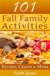 101 Fall Family Activities: Recipes, Crafts & More (English Edition)