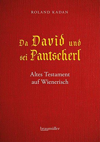 Da David und sei Pantscherl: Altes Testament auf Wienerisch