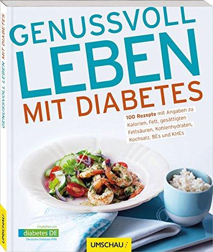 Genussvoll leben mit Diabetes: 100 Rezepte mit Angaben zu Kalorien, Fett, gesättigten Fettsäuren, Kohlenhydraten, Kochsalz, BEs und KEs