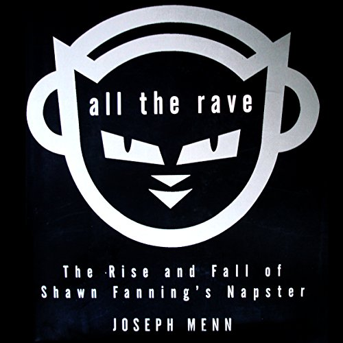 All the Rave: The Rise and Fall of Shawn Fanning's Napster by Audible Studios
