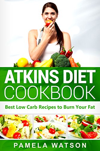 [D.o.w.n.l.o.a.d] Atkins Diet Cookbook: Best Low Carb Recipes to Burn Your Fat<br />P.P.T