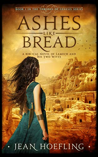Book: Ashes Like Bread - A Biblical Novel of Lamech and His Two Wives (Thrones of Genesis Series Book 1) by Jean Hoefling