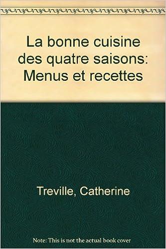 En ligne téléchargement La Bonne cuisine des quatre saisons pdf, epub ebook