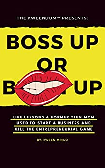 Boss Up: Life Lessons a Former Teen Mom Used to Start a Business and Kill The Entrepreneurial Game by [Mingo, Kween]