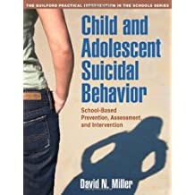 Child and Adolescent Suicidal Behavior: School-Based Prevention, Assessment, and Intervention (The Guilford Practical...