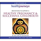 Meditations to Support A Healthy Pregnancy & Successful Childbirth (Health Journeys)