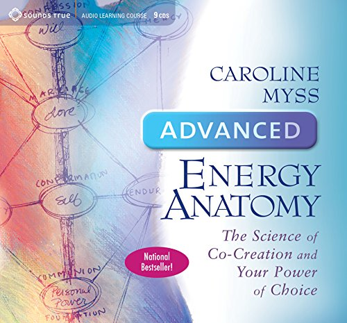 Advanced Energy Anatomy: The Science of Co-Creation and Your Power of Choice by Sounds True, Incorporated