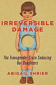 Irreversible Damage: The Transgender Craze Seducing Our Daughters