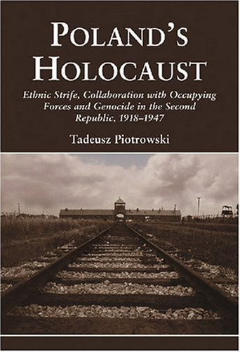 Poland's Holocaust: Ethnic Strife, Collaboration with Occupying Forces and Genocide in the Second Republic, 1918-1947