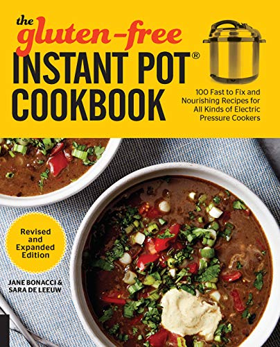 The Gluten-Free Instant Pot Cookbook Revised and Expanded Edition: 100 Fast to Fix and Nourishing Recipes for All Kinds of Electric Pressure Cookers by Jane Bonacci, Sara De Leeuw
