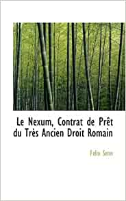 Le Nexum, Contrat de Prêt du Très Ancien Droit Romain: Félix Senn