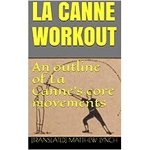 LA CANNE WORKOUT: An outline of La Canne's core movements