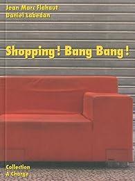 Shopping ! Bang Bang ! par Jean-Marc Flahaut