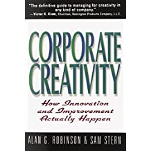 Corporate Creativity: How Innovation & Improvement Actually Happen 1st edition by Robinson, Alan G, Stern, Sam (1998) Paperback