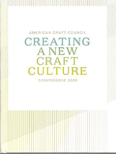Creating a New Craft Culture: American Craft Council Conference 2009