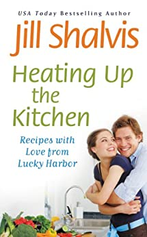 Heating Up the Kitchen: Recipes with Love from Lucky Harbor by [Shalvis, Jill]