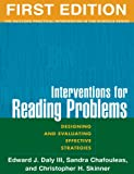 img - for Interventions for Reading Problems, First Edition: Designing and Evaluating Effective Strategies (Guilford Practical Intervention in Schools) book / textbook / text book