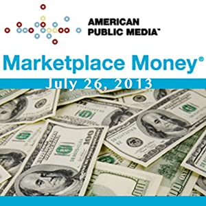 Marketplace Money, July 26, 2013