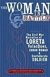 The Woman in Battle : The Civil War Narrative of Loreta Janeta Velazques, Cuban Woman and Confederate Soldier, Velazquez, Loreta Janeta, 0299194248