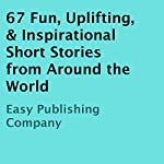 67 Fun, Uplifting, & Inspirational Short Stories from Around the World | Easy Publishing Company