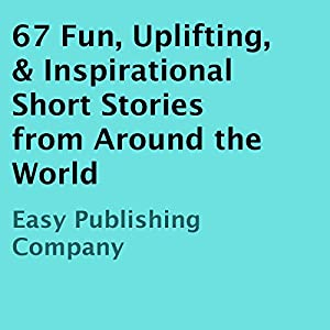 67 Fun, Uplifting, & Inspirational Short Stories from Around the World Audiobook