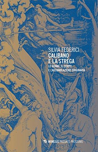 Calibano e la strega: Le donne, il corpo e l'accumulazione straordinaria (Italian Edition)