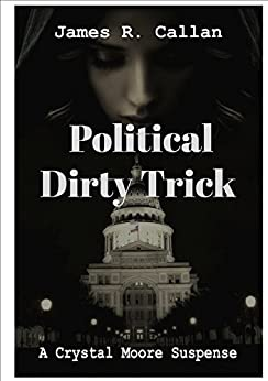 Political Dirty Trick: A Crystal Moore Suspense by [Callan, James R.]
